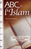 Mohammed Arkoun - ABC de l'Islam - Pour sortir des clôtures dogmatiques.
