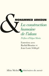 Mohammed Arkoun et Mohammed Arkoun - La Construction humaine de l'Islam - Entretiens avec Rachid Benzine et Jean-Louis Schlegel.
