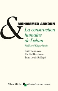 Mohammed Arkoun et Jean-Louis Schlegel - La construction humaine de l'Islam.