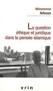 Mohammed Arkoun - La question éthique et juridique dans la pensée islamique.