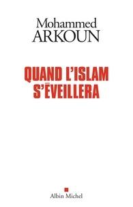 Mohammed Arkoun - Quand l'Islam s'éveillera.