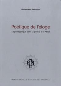 Mohammed Bakhouch - Poétique de l'éloge - Le panégyrique dans la poésie d'al-Ahtal.