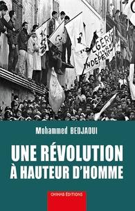 Mohammed Bedjaoui - Une révolution à hauteur d'homme.