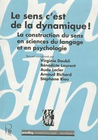 Mohammed Benaïssa et Virginie Doubli - Le sens c'est de la dynamique ! La construction du sens en sciences du langage et en psychologie.