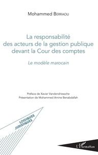 Mohammed Berraou - Responsabilité des acteurs de la gestion publique devant la Cour des comptes - Le modèle marocain.