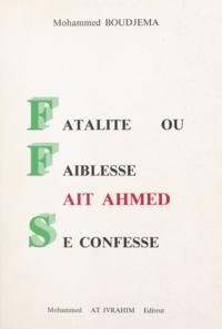 Mohammed Boudjema - Fatalité ou faiblesse - Aït Ahmed se confesse.