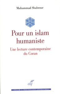 Mohammed Chahrour - Pour un islam humaniste - Une lecture contemporaine du Coran.