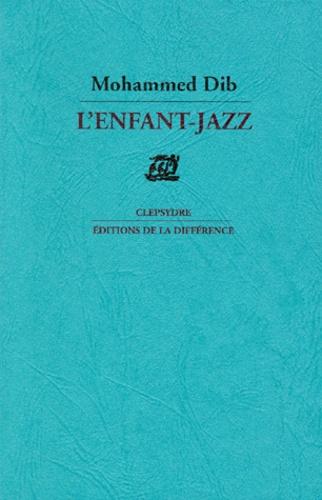 Mohammed Dib - L'enfant-jazz.
