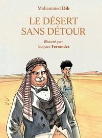 Mohammed Dib et Jacques Ferrandez - Le désert sans détour.