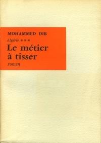 Mohammed Dib - Le métier à tisser.