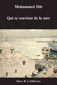 Mohammed Dib - Qui se souvient de la mer.
