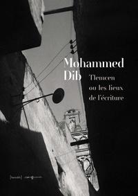 Mohammed Dib - Tlemcen ou les lieux de l'écriture.