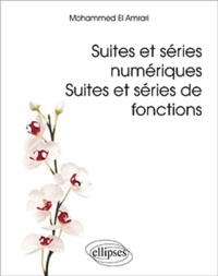 Suites et séries numériques- Suites et séries de fonctions - Mohammed El Amrani |