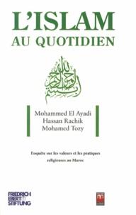 Mohammed El Ayadi et Hassan Rachik - L'Islam au quotidien - Enquête sur les valeurs et les pratiques religieuses au Maroc.