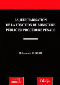 Mohammed El Bakir - La judiciarisation de la fonction du ministère public en procédure pénale.