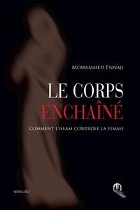 Le corps enchaîné- Comment l'islam contrôle la femme - Mohammed Ennaji |