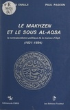 Mohammed Ennaji et Paul Pascon - Le Makhzen et le Sous Al-Aqsa - La correspondance politique de la maison d'Iligh, 1821-1894.