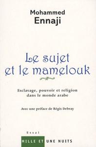 Mohammed Ennaji - Le sujet et le mamelouk - Esclavage, pouvoir et religion dans le monde arabe.