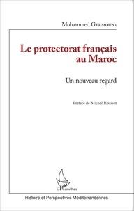 Mohammed Germouni - Le protectorat français au Maroc - Un nouveau regard.
