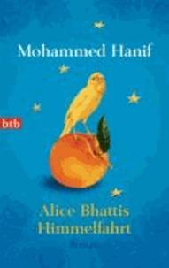 Mohammed Hanif - Alice Bhattis Himmelfahrt.