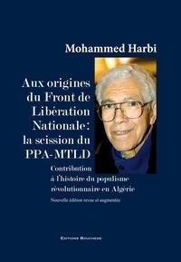 Mohammed Harbi - Aux origines du Front de Libération Nationale : la scission du PPA-MTLD - Contribution à l'histoire du populisme révolutionnaire en Algérie.
