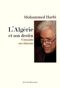 Mohammed Harbi - L'Algérie et son destin - Croyants ou citoyens.