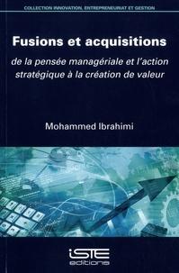 Mohammed Ibrahimi - Fusions et acquisitions de la pensée managériale et l'action stratégique à la création de valeur.