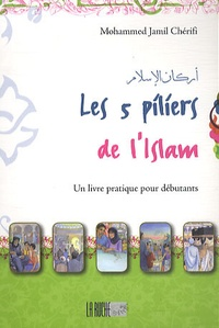 Mohammed Jamil Cherifi - Les cinq piliers de l'islam.