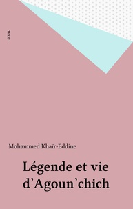 Mohammed Khaïr-Eddine - Légende et vie d'Agoun'chich.