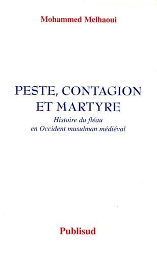 Mohammed Melhaoui - Peste, contagion et martyre - Histoire du fléau en Occident musulman médiéval.
