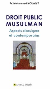 Mohammed Mouaqit - Droit public musulman - Aspects classiques et contemporains.