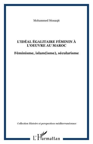 Mohammed Mouaqit - L'idéal égalitaire féminin à l'oeuvre au Maroc - Féminisme, islam(isme), sécularisme.