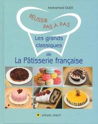 Mohammed Ousti - Réussir pas à pas les grands classiques de la pâtisserie française.