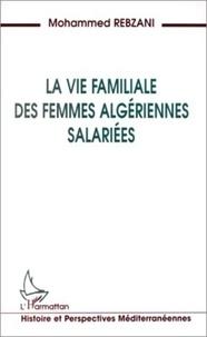 Mohammed Rebzani - La vie familiale des femmes algériennes salariées.