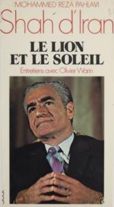 Mohammed Reza Pahlavi et Olivier Warin - Le lion et le soleil.