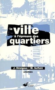Mohammed Seffahi et Jacques Designaux - La ville à l'épreuve des quartiers - Textes rassemblés par Jacques Désigaux,... et Mohammed Seffahi,...