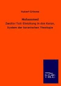 Mohammed - Zweiter Teil: Einleitung in den Koran, System der koranischen Theologie.