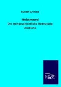 Mohammed - Die weltgeschichtliche Bedeutung Arabiens.
