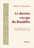 Môhan Wijayaratna - Le dernier voyage du Bouddha - Avec la traduction intégrale du MahÅa-ParinibbÅana-Sutta.