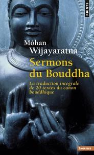 Môhan Wijayaratna - Sermons du Bouddha - La traduction intégrale de 20 textes du canon bouddhique.