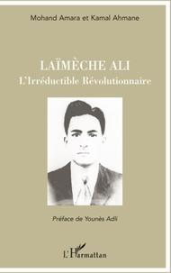 Mohand Amara et Kamal Ahmane - Laïmèche Ali - L'Irréductible Révolutionnaire.