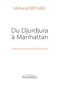 Mohand Sidi Saïd - Du Djurdjura à Manhattan - Résilience, pouvoir et philanthropie.