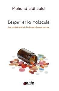 Mohand Sidi Saïd - L'esprit et la molécule - Une radioscopie de l'industrie pharmaceutique.