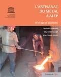 Moheb Chanesaz et Ella Dardaillon - L'artisanat du métal à Alep - Héritage et postérité.