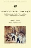 Moheb Chanesaz et Robert Cresswell - Le matruf, le madras et le bequf, la fabrication de l'huile d'olive au Liban - Essai d'anthropologie des techniques.