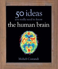 Moheb Costandi - 50 Human Brain Ideas You Really Need to Know.