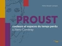 Mohic Bezault-Lavergne - Proust, couleurs et espaces du temps perdu à Illiers-Combray.