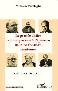 Mohsen Mottaghi - La pensée chiite contemporaine à l'épreuve de la révolution iranienne.