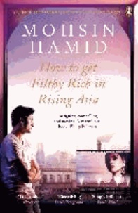 Mohsin Hamid - How to Get Filthy Rich in Rising Asia.