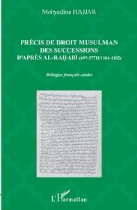 Mohyedine Hajjar - Précis de droit musulman des successions d'après Ali al-Rahabi - (497-577h/1104-1182).
